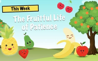 The Fruitful Life of Patience | LW Northwest Kids Ministry