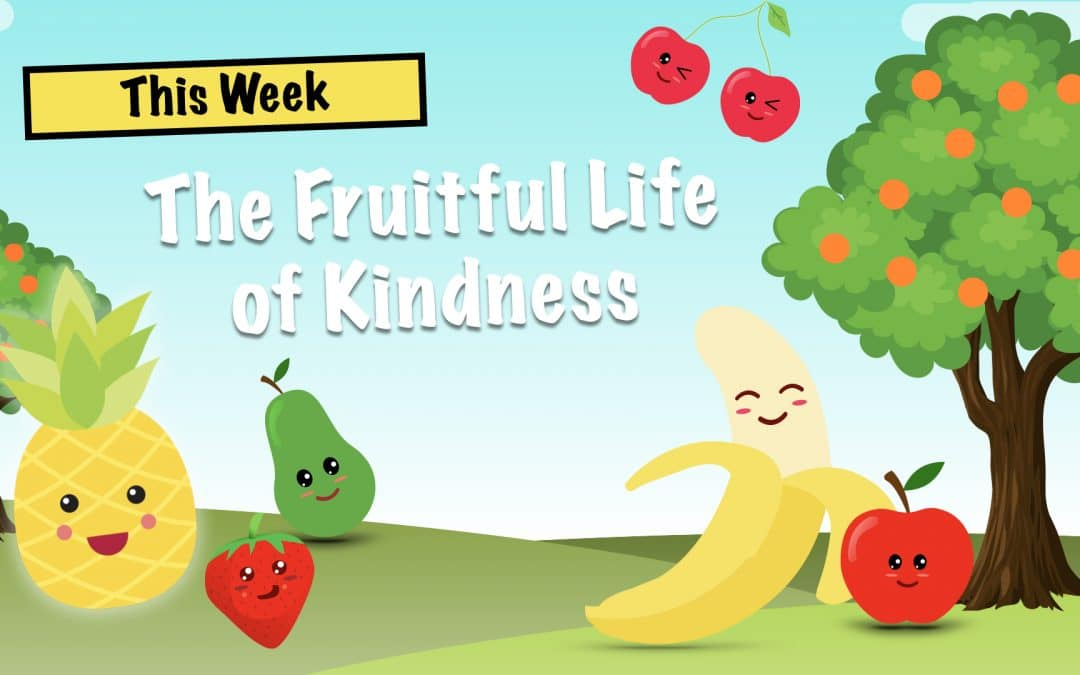 The Fruitful Life of Kindness | LW Northwest Kids Ministry